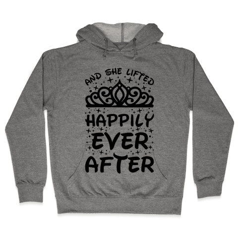 And She Lifted Happily Ever After Hooded Sweatshirt