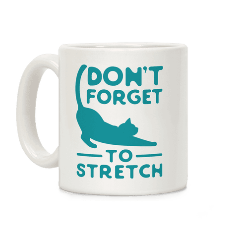 Don't Forget to Stretch Coffee Mug