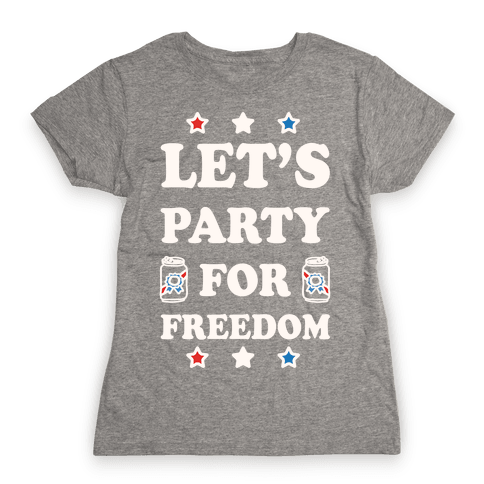Let's Party For Freedom Womens T-Shirt