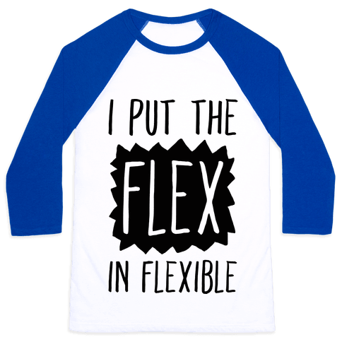 I Put The Flex In Flexible Baseball Tee