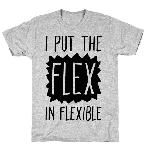 I Put The Flex In Flexible T-Shirt