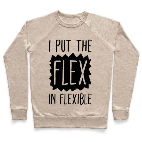 I Put The Flex In Flexible Pullover