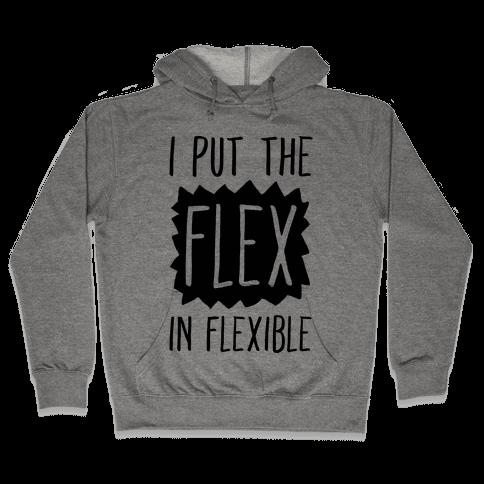 I Put The Flex In Flexible Hooded Sweatshirt