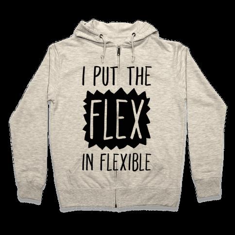 I Put The Flex In Flexible Zip Hoodie