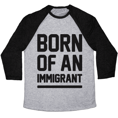 Born Of An Immigrant Baseball Tee