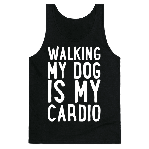 Walking My Dog Is My Cardio White Print Tank Top