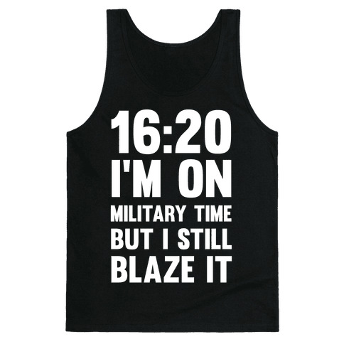 16:20 I'm On Military Time But I Still Blaze It Tank Top