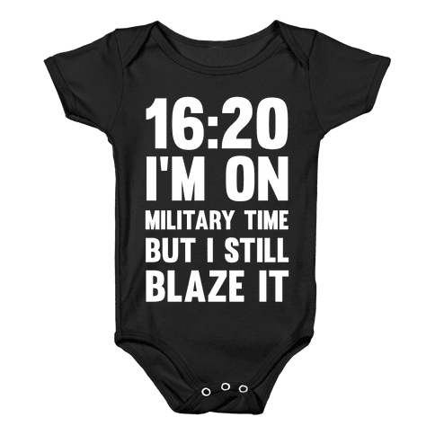 16:20 I'm On Military Time But I Still Blaze It Baby Onesy