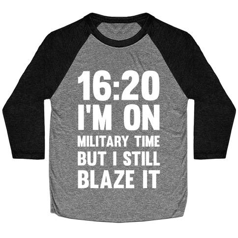16:20 I'm On Military Time But I Still Blaze It Baseball Tee