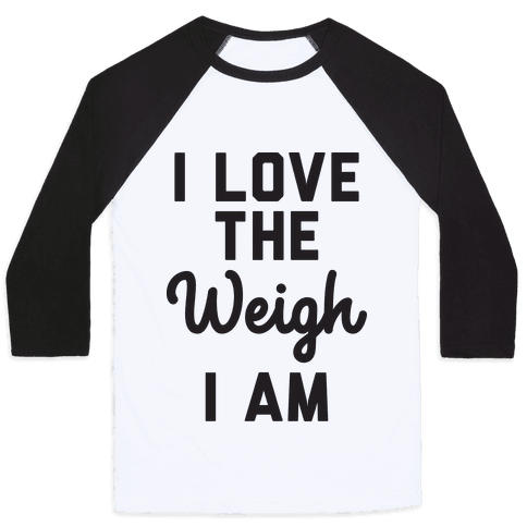 I Love The Weigh I Am Baseball Tee