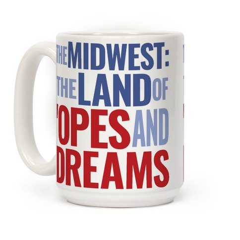 The Midwest: The Land Of 'Opes and Dreams Coffee Mug
