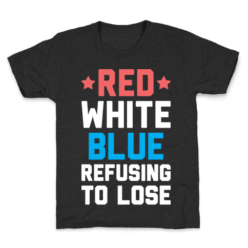 Red, White, Blue, Refusing To Lose Kids T-Shirt