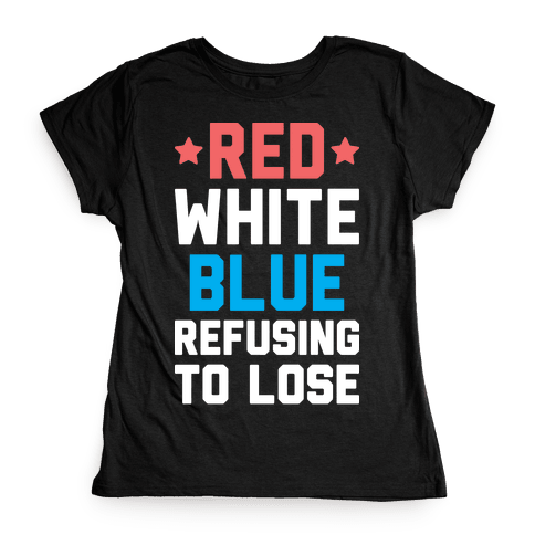 Red, White, Blue, Refusing To Lose Womens T-Shirt