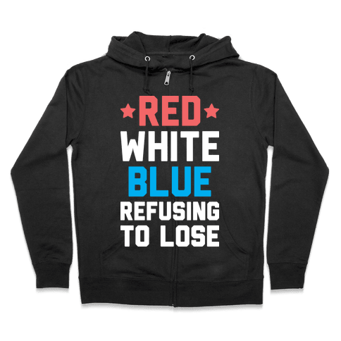 Red, White, Blue, Refusing To Lose Zip Hoodie