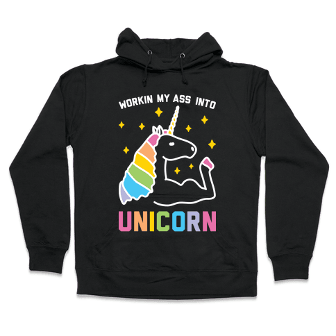 Workin My Ass Into Unicorn Hooded Sweatshirt