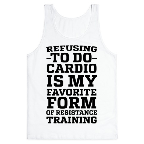 Refusing to do Cardio is My Favorite Form of Resistance Training Tank Top