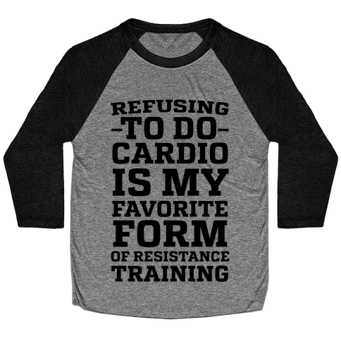 Refusing to do Cardio is My Favorite Form of Resistance Training Baseball Tee