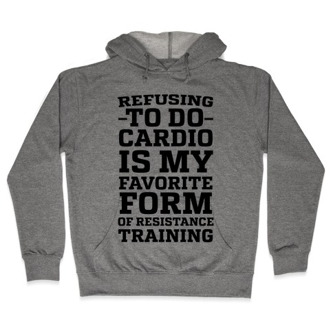 Refusing to do Cardio is My Favorite Form of Resistance Training Hooded Sweatshirt