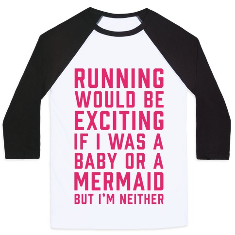 Running Would Be Exciting Baseball Tee