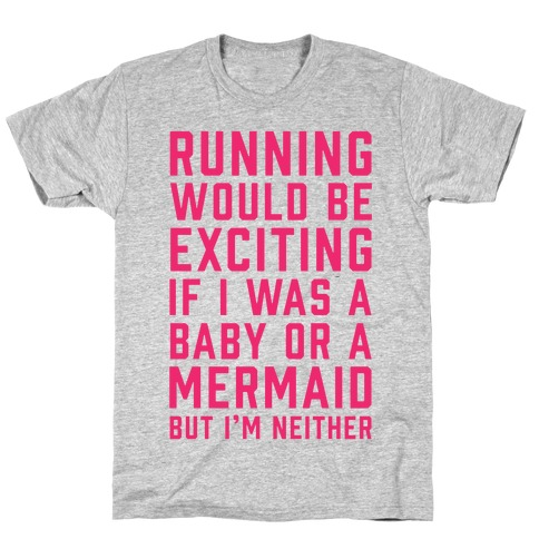 Running Would Be Exciting T-Shirt
