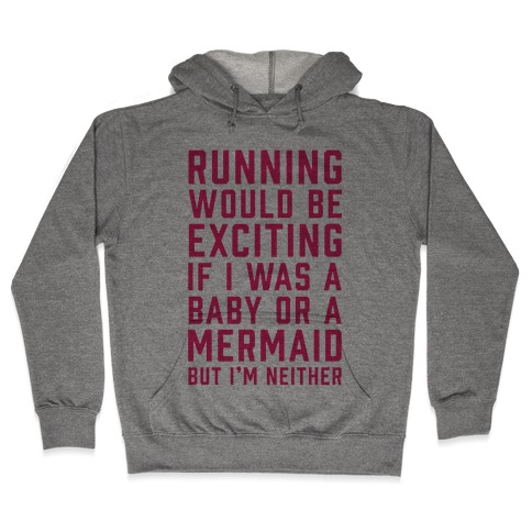Running Would Be Exciting Hooded Sweatshirt