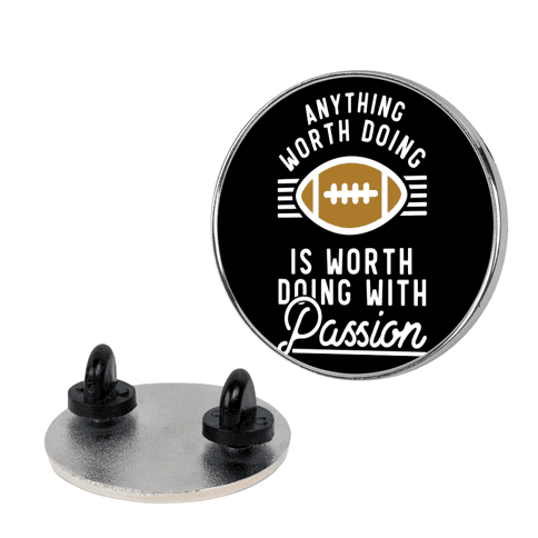 Anything Worth Doing is Worth Doing with Passion Football pin