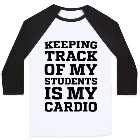 Keeping Track of My Students is My Cardio Baseball Tee