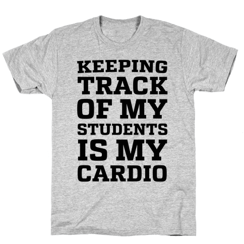 Keeping Track of My Students is My Cardio Mens/Unisex T-Shirt