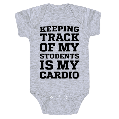Keeping Track of My Students is My Cardio Baby Onesy