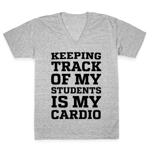 Keeping Track of My Students is My Cardio V-Neck Tee Shirt
