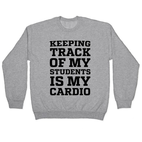 Keeping Track of My Students is My Cardio Pullover