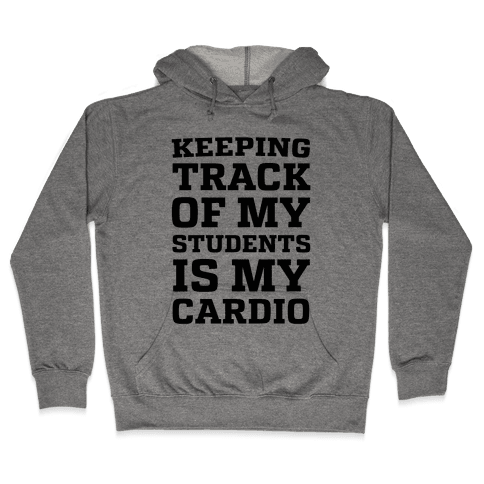 Keeping Track of My Students is My Cardio Hooded Sweatshirt