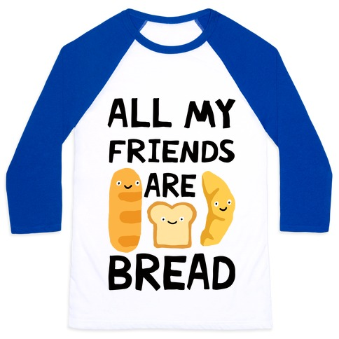 All My Friends Are Bread Baseball Tee
