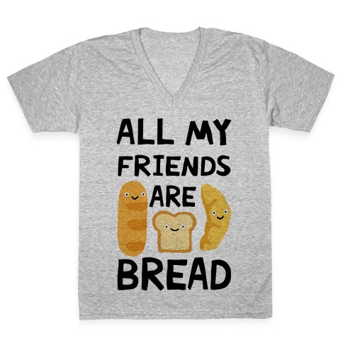 All My Friends Are Bread V-Neck Tee Shirt