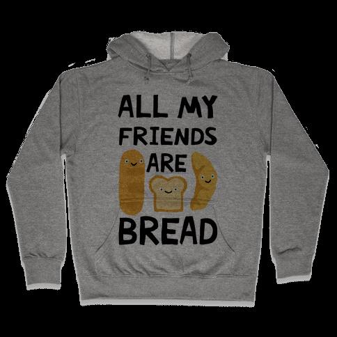 All My Friends Are Bread Hooded Sweatshirt