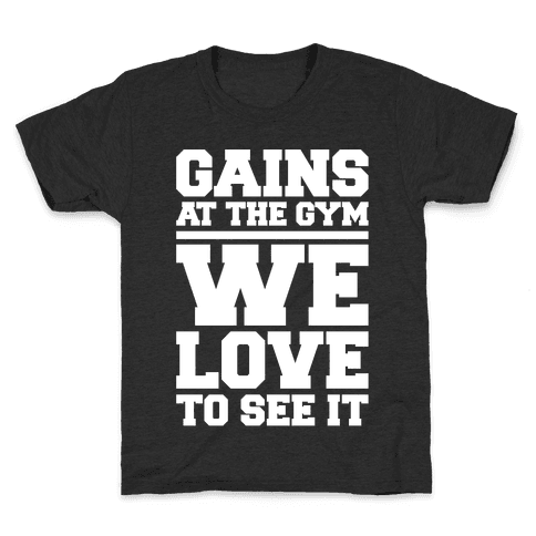 Gains At The Gym We Love To See It White Print Kids T-Shirt