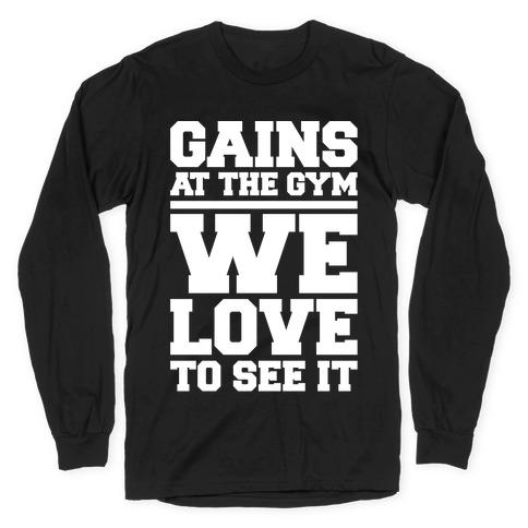 Gains At The Gym We Love To See It White Print Long Sleeve T-Shirt