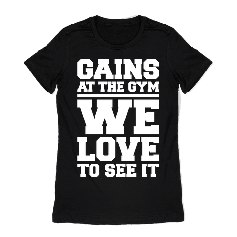 Gains At The Gym We Love To See It White Print Womens T-Shirt