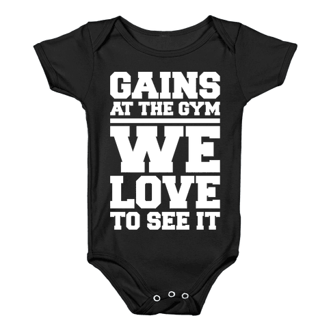Gains At The Gym We Love To See It White Print Baby Onesy