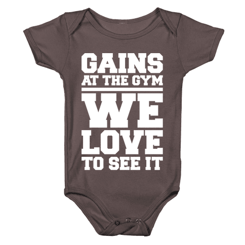 Gains At The Gym We Love To See It White Print Baby One-Piece