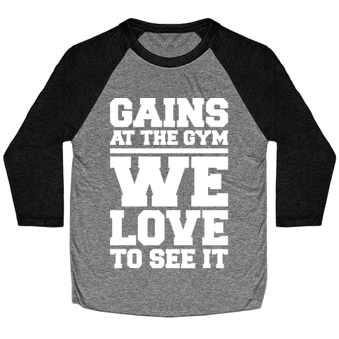 Gains At The Gym We Love To See It White Print Baseball Tee