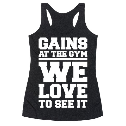 Gains At The Gym We Love To See It White Print Racerback Tank Top