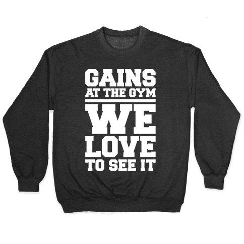 Gains At The Gym We Love To See It White Print Pullover