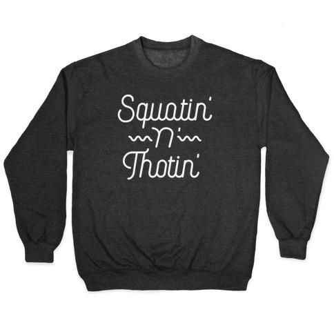 Squatin' n' Thotin'  Pullover