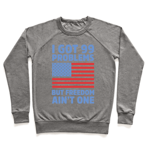 I Got 99 Problems But Freedom Ain't One Pullover