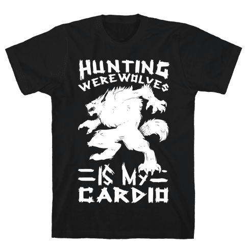 Hunting Werewolves Is My Cardio Mens/Unisex T-Shirt