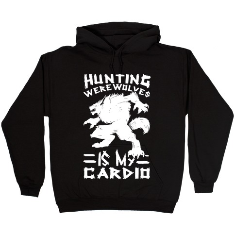 Hunting Werewolves Is My Cardio Hooded Sweatshirt