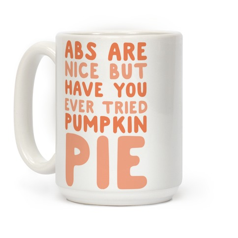 Abs Are Nice But Have You Ever Tried Pumpkin Pie Coffee Mug