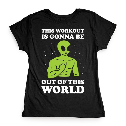 This Workout Is Gonna Be Out Of This World Womens T-Shirt