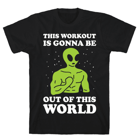 This Workout Is Gonna Be Out Of This World Mens T-Shirt